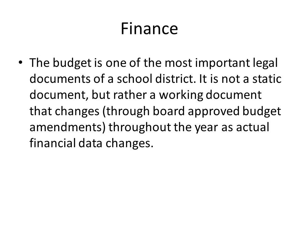 Finance The budget is one of the most important legal documents of a school district.