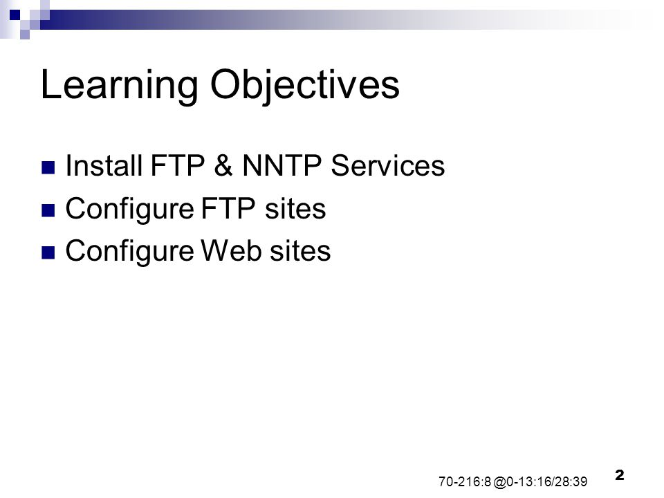 2 Learning Objectives Install FTP & NNTP Services Configure FTP sites Configure Web sites