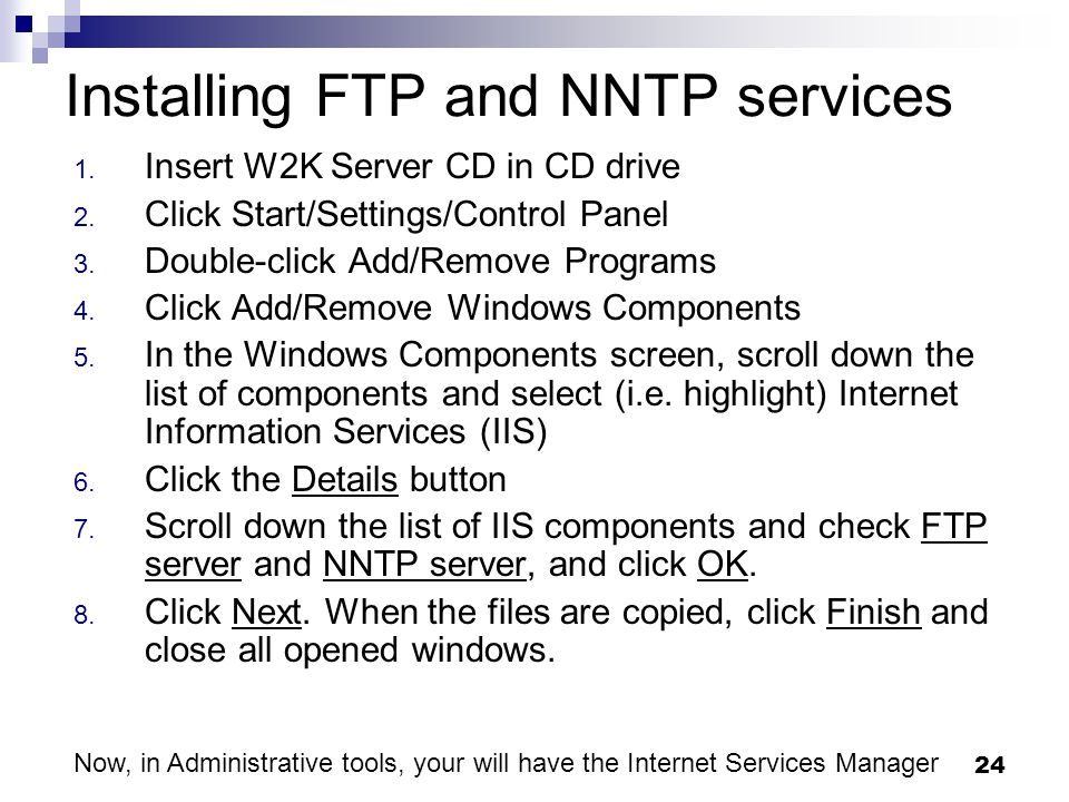 24 Installing FTP and NNTP services 1. Insert W2K Server CD in CD drive 2.