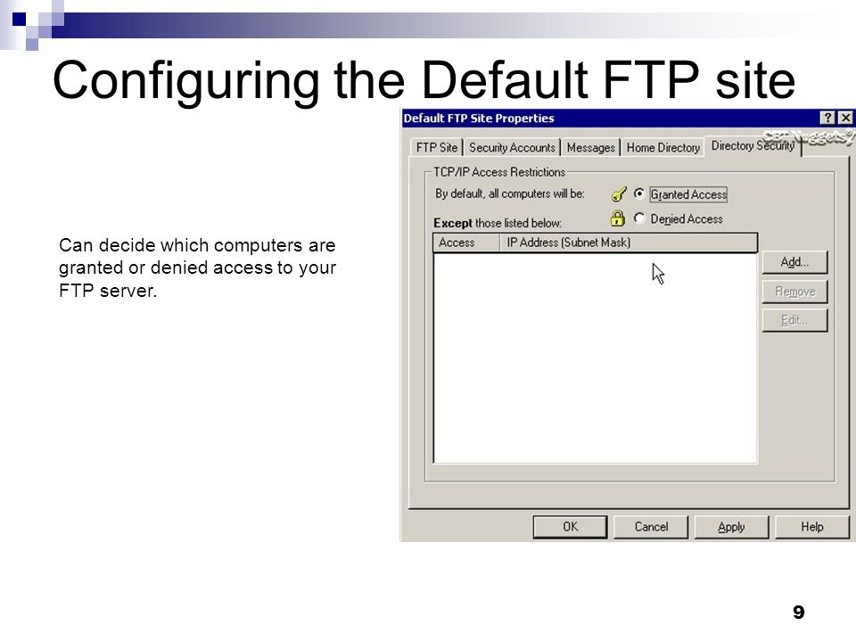 9 Configuring the Default FTP site Can decide which computers are granted or denied access to your FTP server.
