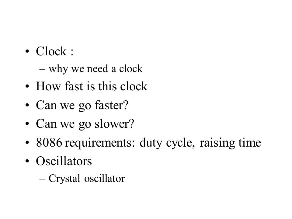 Clock : –why we need a clock How fast is this clock Can we go faster.