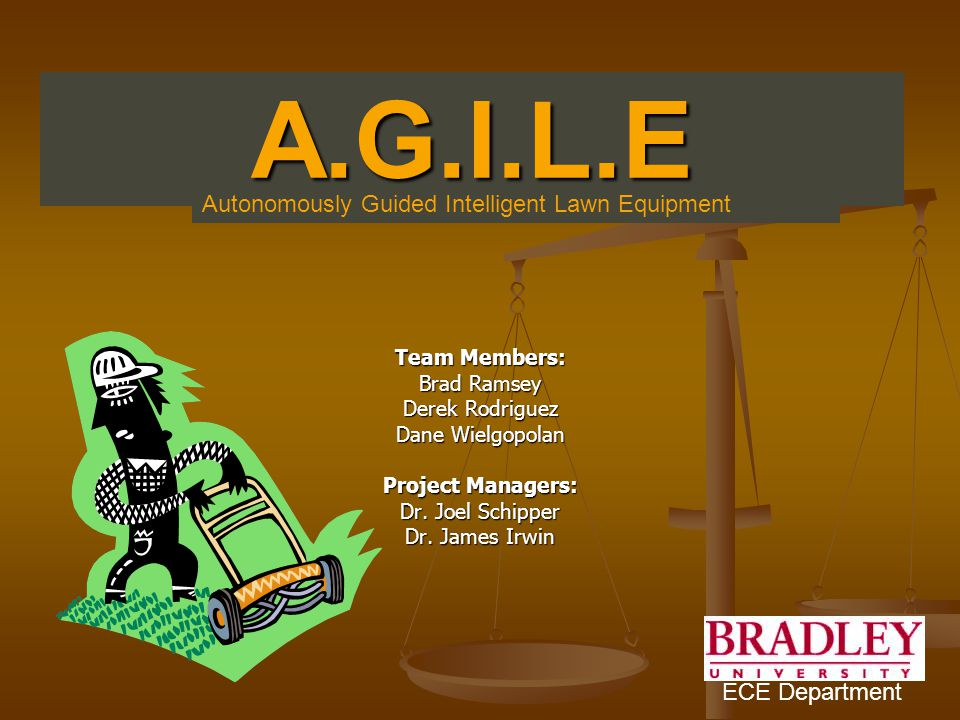 A.G.I.L.E Team Members: Brad Ramsey Derek Rodriguez Dane Wielgopolan Project Managers: Dr.