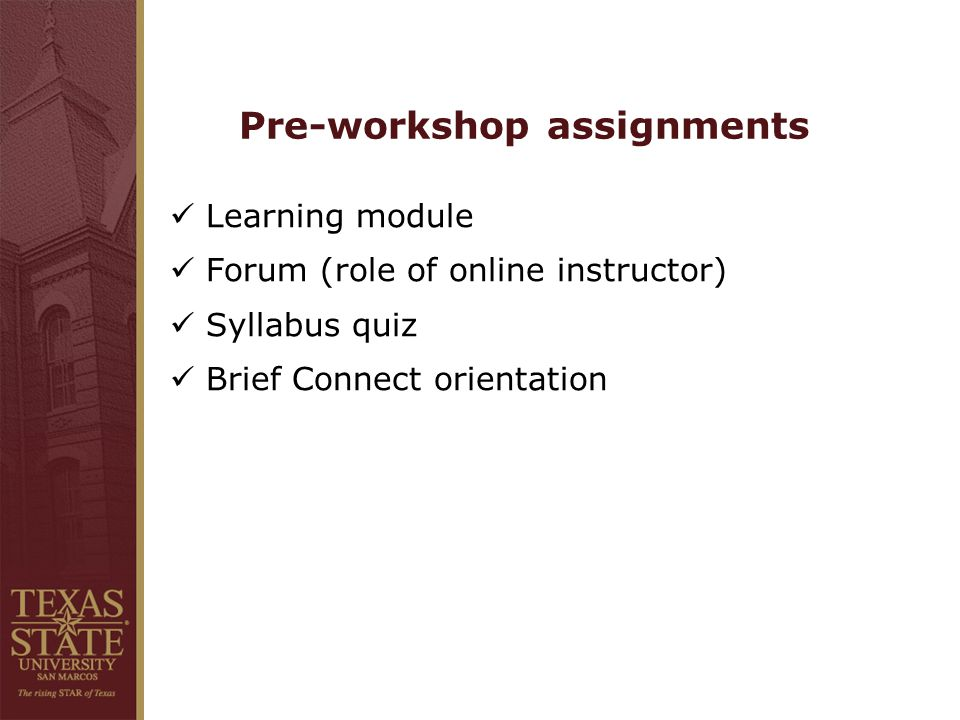 Pre-workshop assignments Learning module Forum (role of online instructor) Syllabus quiz Brief Connect orientation