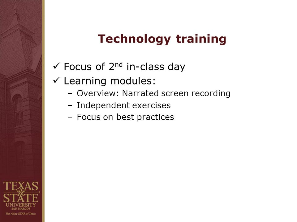 Technology training Focus of 2 nd in-class day Learning modules: –Overview: Narrated screen recording –Independent exercises –Focus on best practices