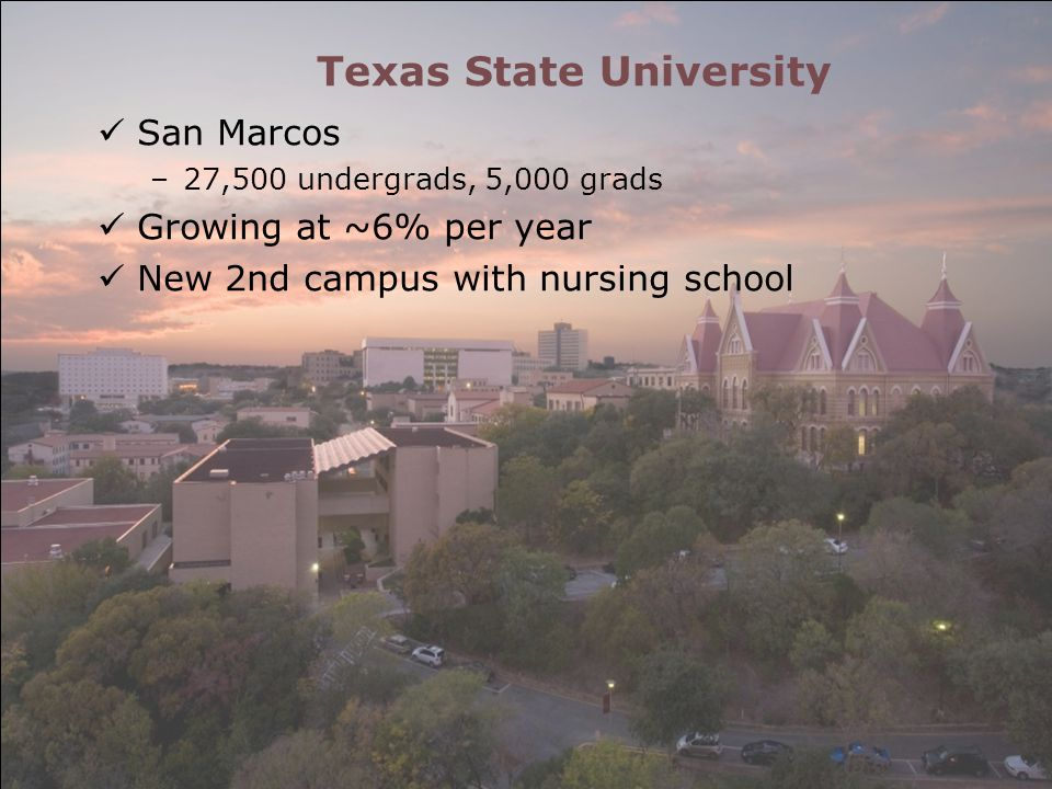Texas State University San Marcos –27,500 undergrads, 5,000 grads Growing at ~6% per year New 2nd campus with nursing school
