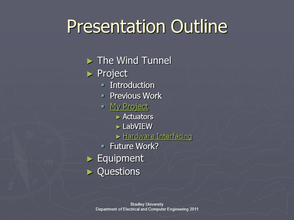Bradley University Department of Electrical and Computer Engineering 2011 ► The Wind Tunnel ► Project  Introduction  Previous Work  My Project ► Actuators ► LabVIEW ► Hardware Interfacing  Future Work.