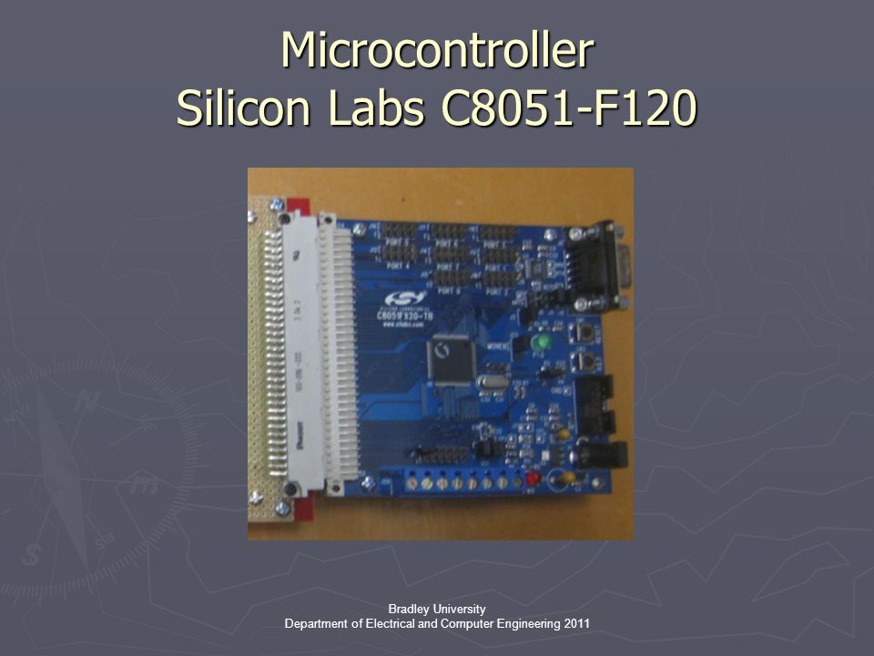 Bradley University Department of Electrical and Computer Engineering 2011 Microcontroller Silicon Labs C8051-F120