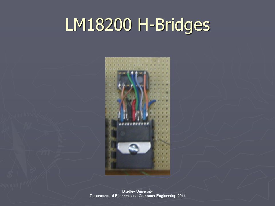 Bradley University Department of Electrical and Computer Engineering 2011 LM18200 H-Bridges