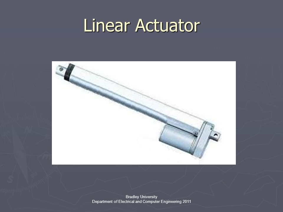 Bradley University Department of Electrical and Computer Engineering 2011 Linear Actuator