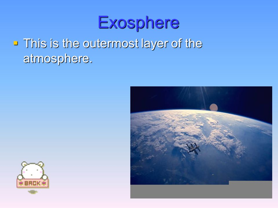 Exosphere  This is the outermost layer of the atmosphere.
