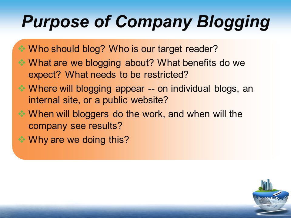 Purpose of Company Blogging  Who should blog. Who is our target reader.