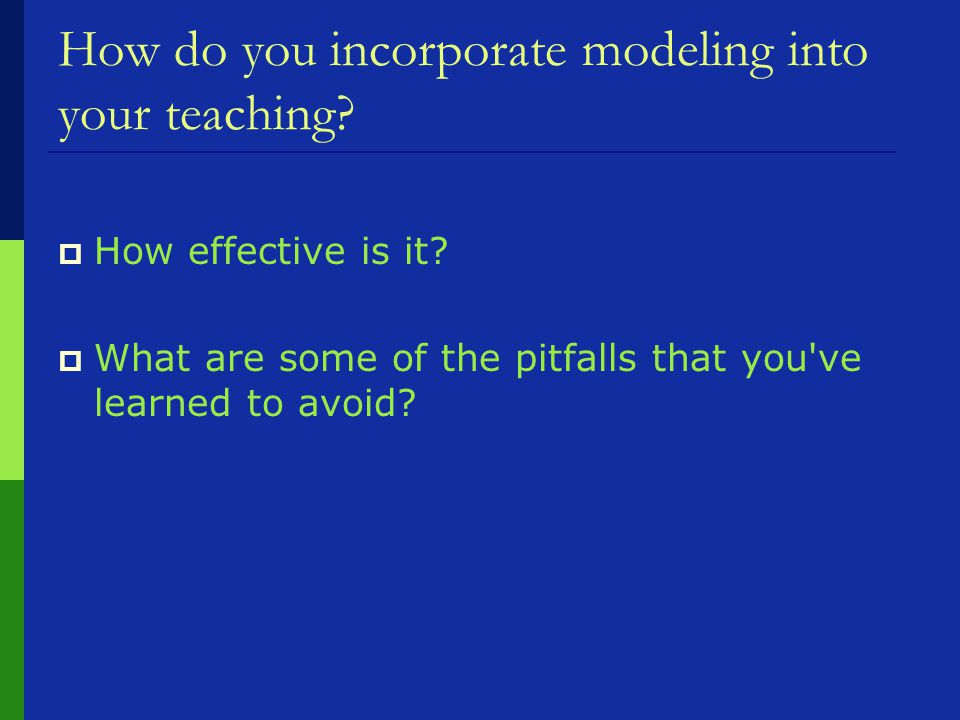 How do you incorporate modeling into your teaching.