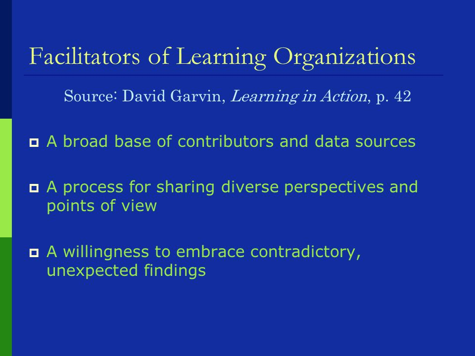 Facilitators of Learning Organizations Source: David Garvin, Learning in Action, p.