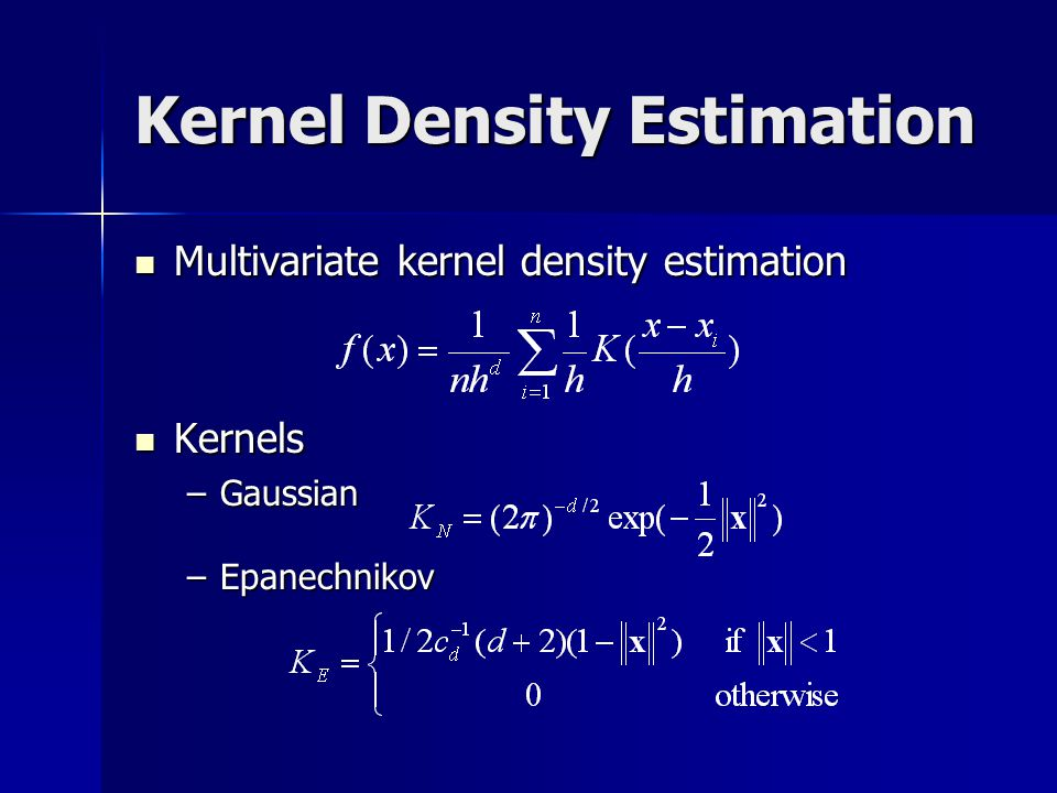 Kernel Density Estimation Multivariate kernel density estimation Multivariate kernel density estimation Kernels Kernels –Gaussian –Epanechnikov