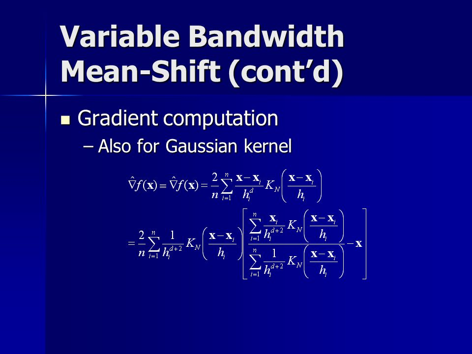 Variable Bandwidth Mean-Shift (cont'd) Gradient computation Gradient computation –Also for Gaussian kernel