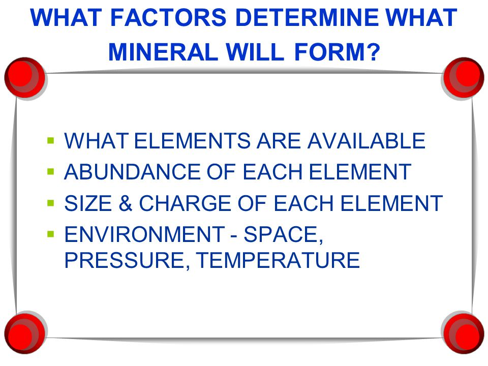 WHAT FACTORS DETERMINE WHAT MINERAL WILL FORM.