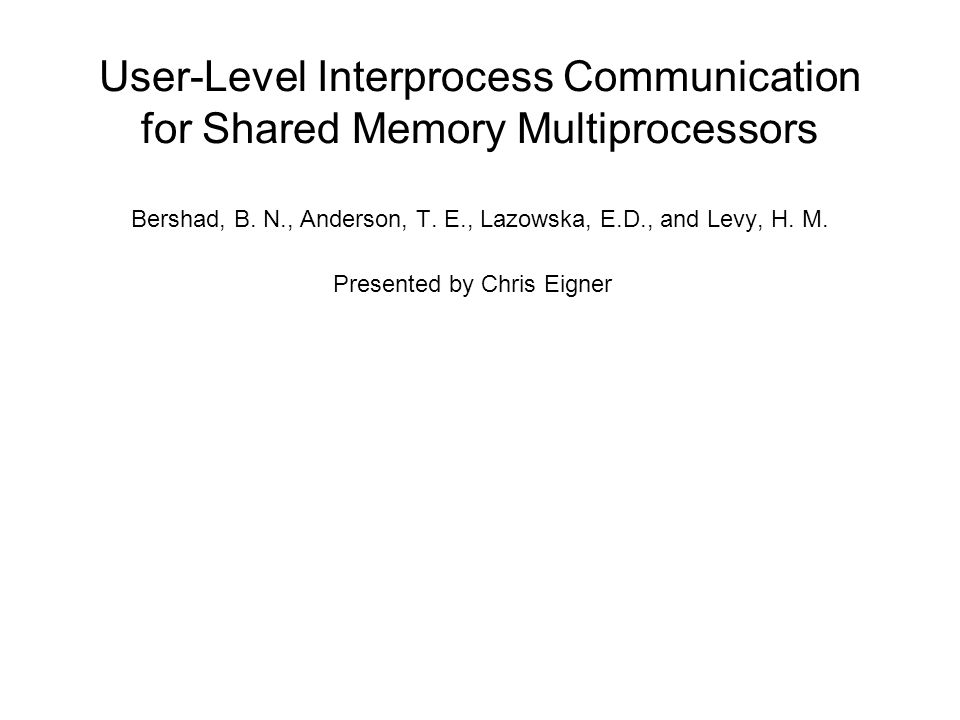 User-Level Interprocess Communication for Shared Memory Multiprocessors Bershad, B.