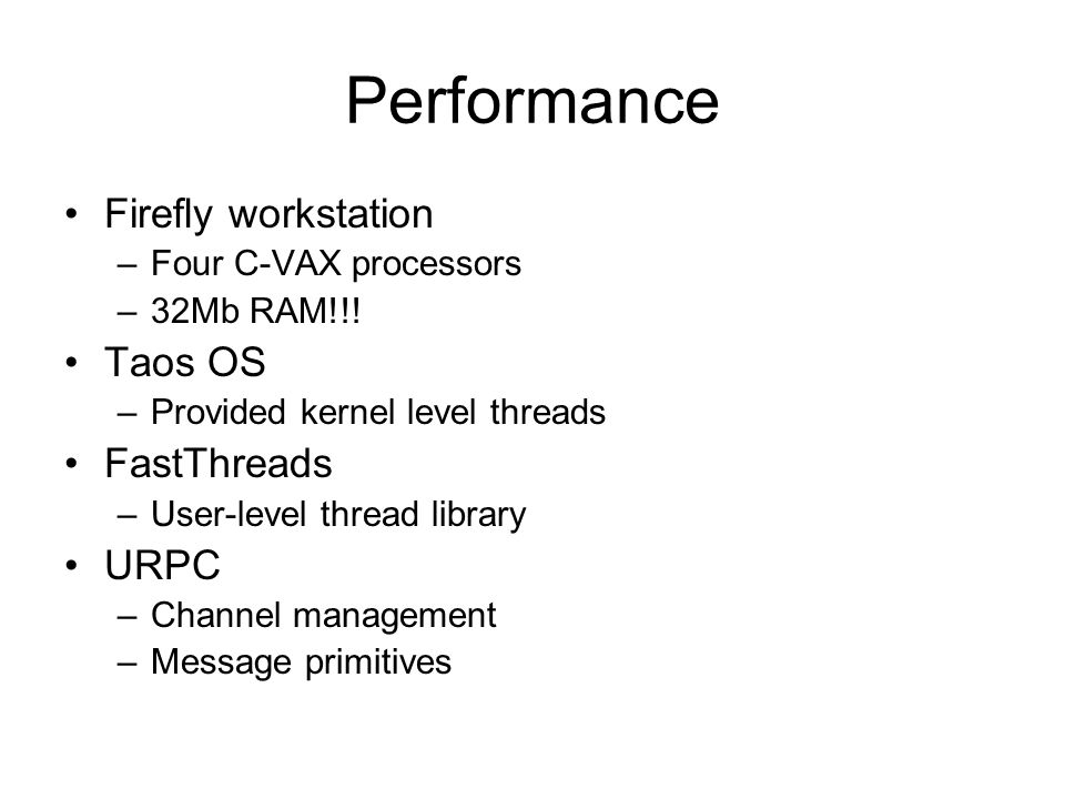 Performance Firefly workstation –Four C-VAX processors –32Mb RAM!!.