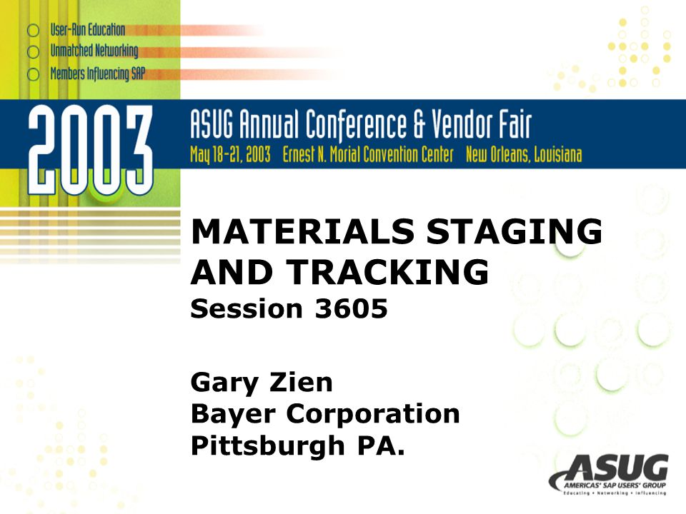 MATERIALS STAGING AND TRACKING Session 3605 Gary Zien Bayer Corporation Pittsburgh PA.