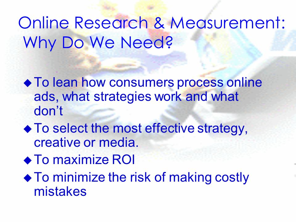 Online Research & Measurement: Why Do We Need.