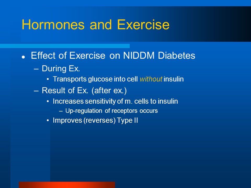 Hormones and Exercise Effect of Exercise on NIDDM Diabetes –During Ex.