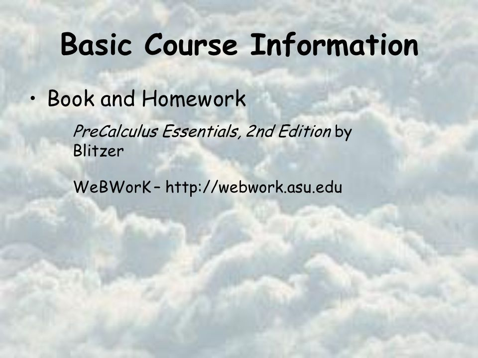 Basic Course Information Book and Homework PreCalculus Essentials, 2nd Edition by Blitzer WeBWorK –