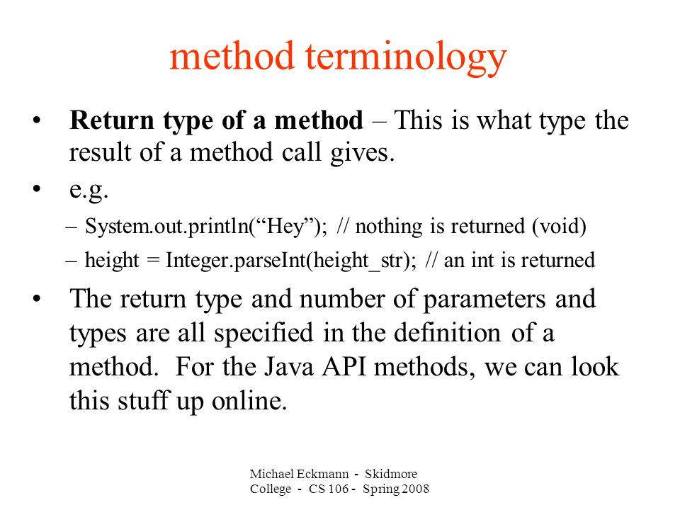 method terminology Return type of a method – This is what type the result of a method call gives.