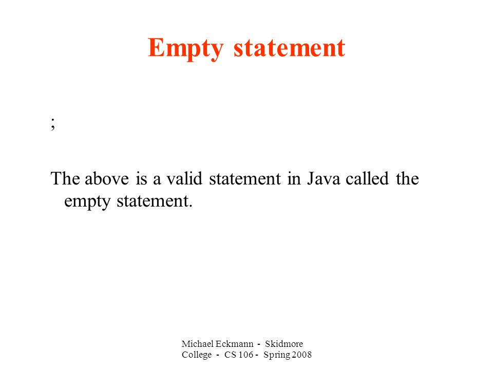 Empty statement ; The above is a valid statement in Java called the empty statement.