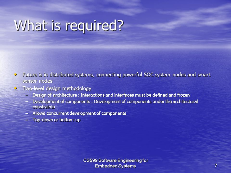 CS599 Software Engineering for Embedded Systems7 What is required.
