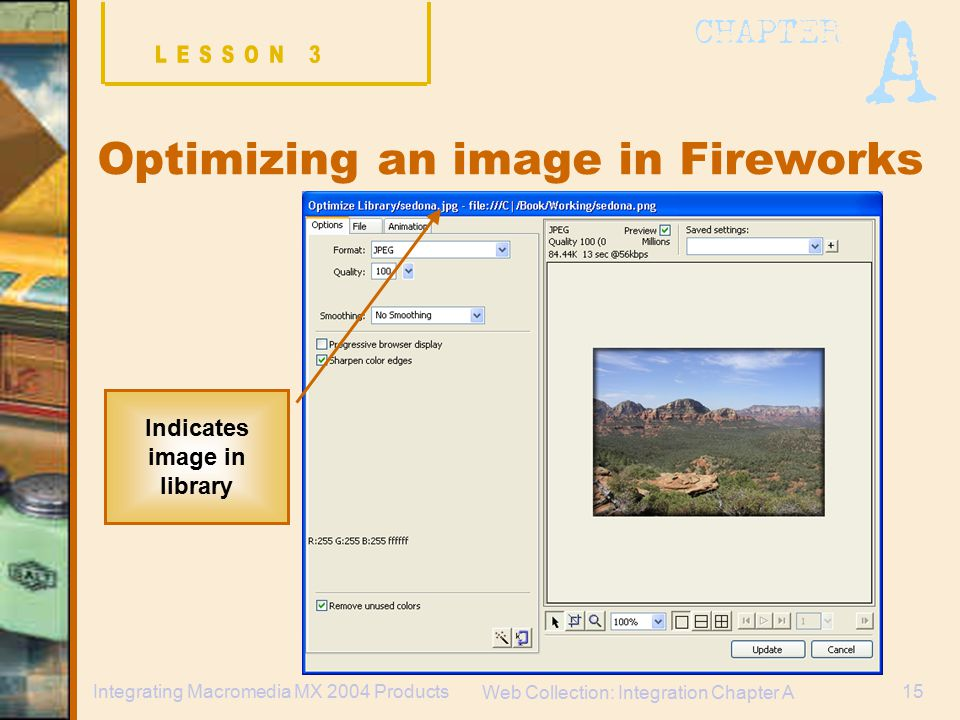 Web Collection: Integration Chapter A 15Integrating Macromedia MX 2004 Products Indicates image in library Optimizing an image in Fireworks