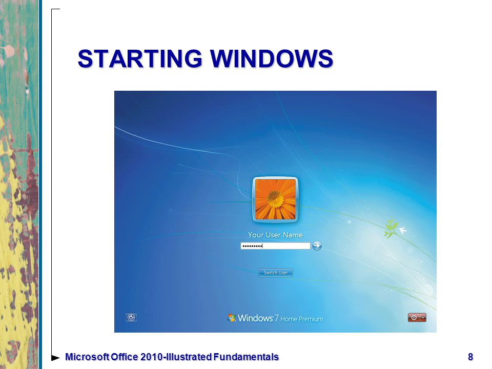 STARTING WINDOWS 8Microsoft Office 2010-Illustrated Fundamentals