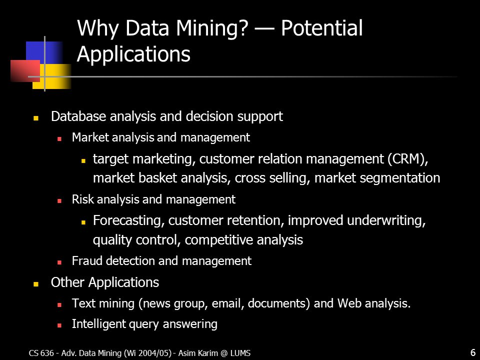 CS Adv. Data Mining (Wi 2004/05) - Asim LUMS 6 Why Data Mining.