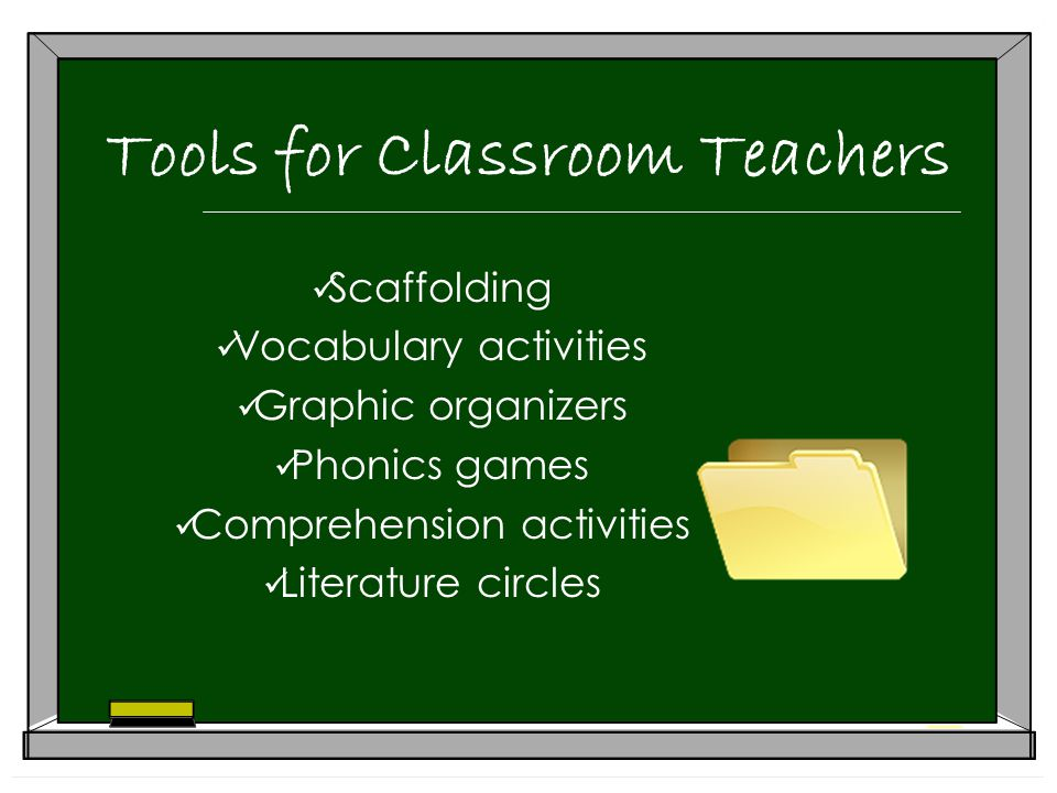 Tools for Classroom Teachers Scaffolding Vocabulary activities Graphic organizers Phonics games Comprehension activities Literature circles