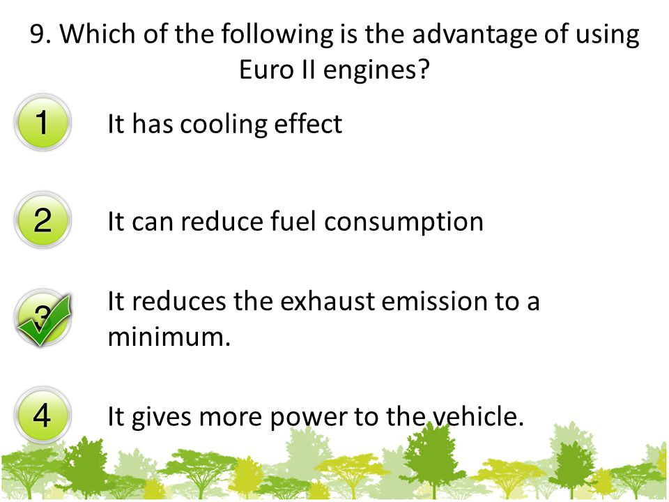 9. Which of the following is the advantage of using Euro II engines.