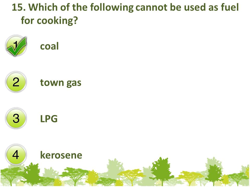 15. Which of the following cannot be used as fuel for cooking coal town gas LPG kerosene