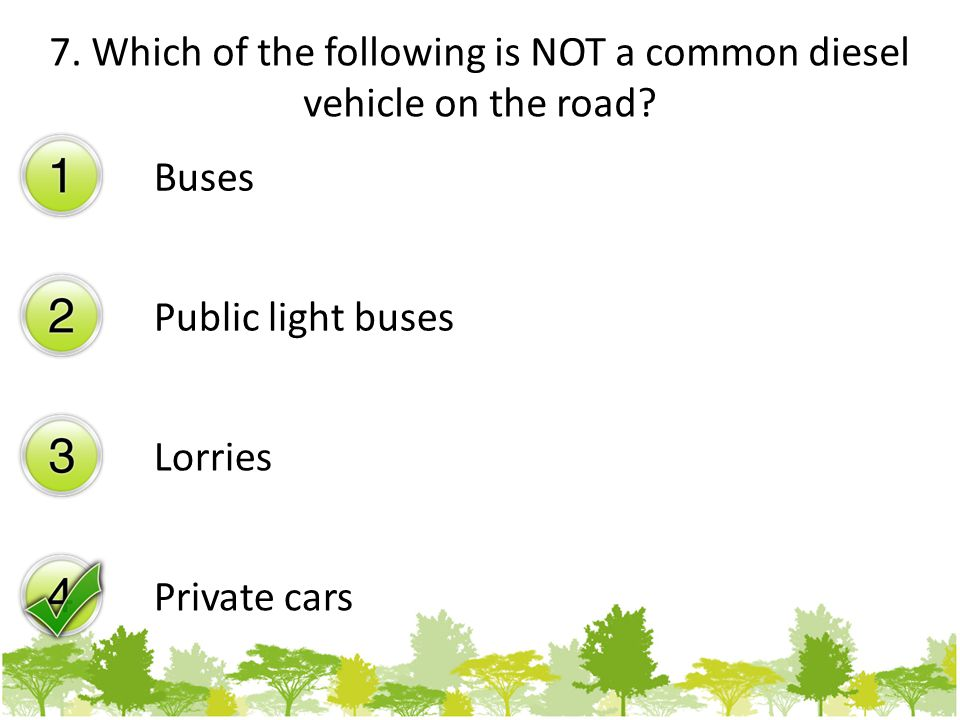 7. Which of the following is NOT a common diesel vehicle on the road.