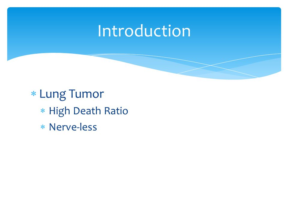  Lung Tumor  High Death Ratio  Nerve-less Introduction