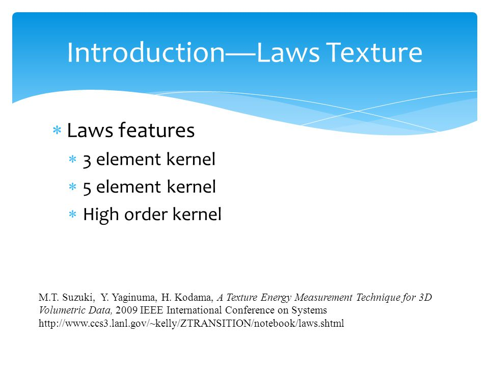  Laws features  3 element kernel  5 element kernel  High order kernel Introduction—Laws Texture M.T.