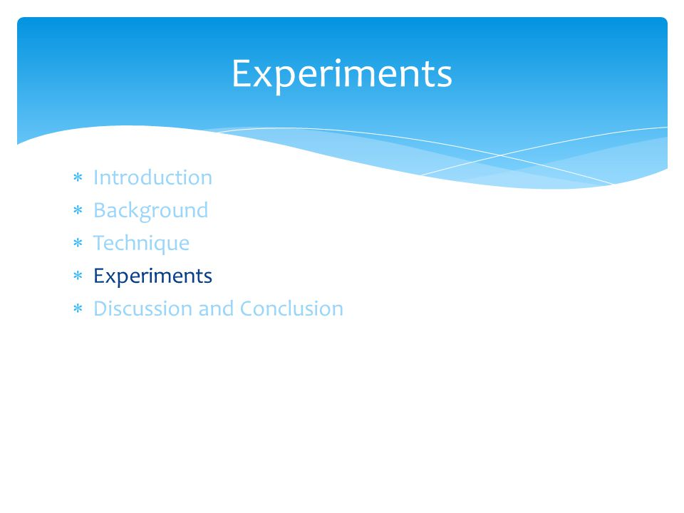  Introduction  Background  Technique  Experiments  Discussion and Conclusion Experiments