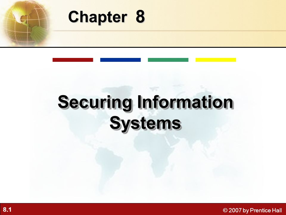 8.1 © 2007 by Prentice Hall 8 Chapter Securing Information Systems