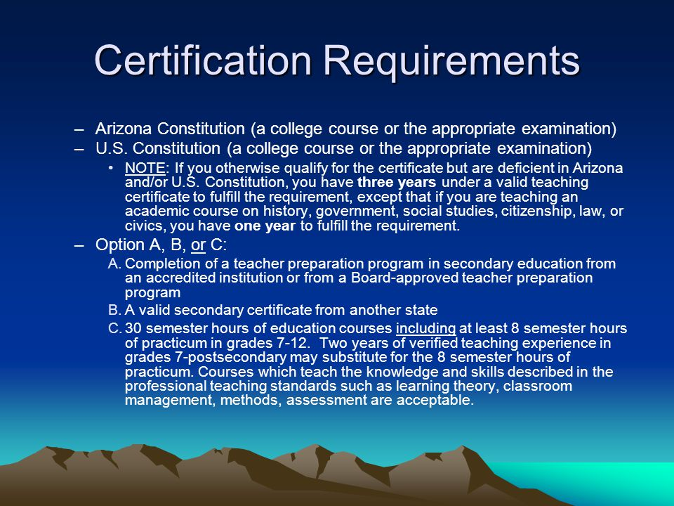 Certification Requirements –Arizona Constitution (a college course or the appropriate examination) –U.S.