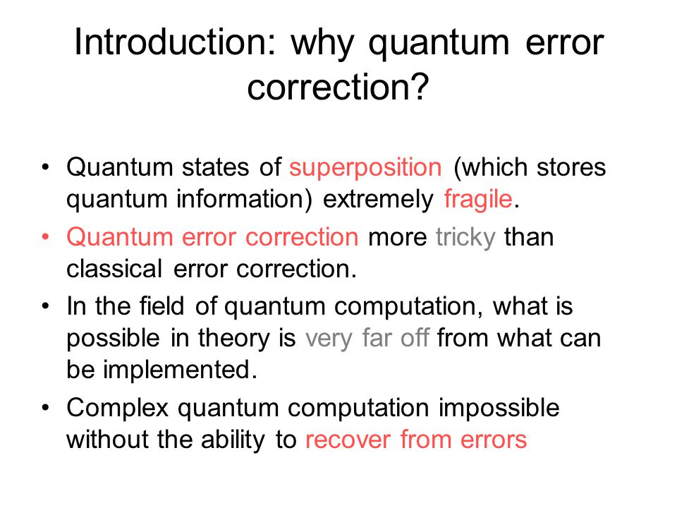 Introduction: why quantum error correction.