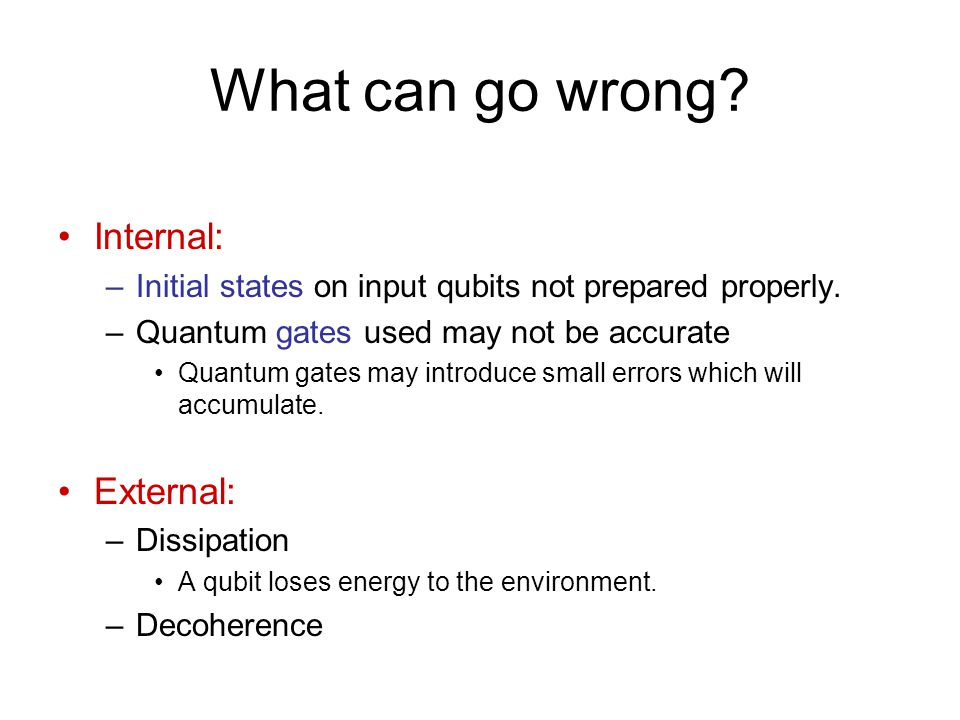 What can go wrong. Internal: –Initial states on input qubits not prepared properly.