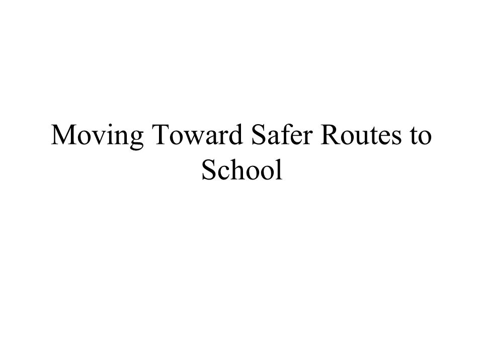 Moving Toward Safer Routes to School