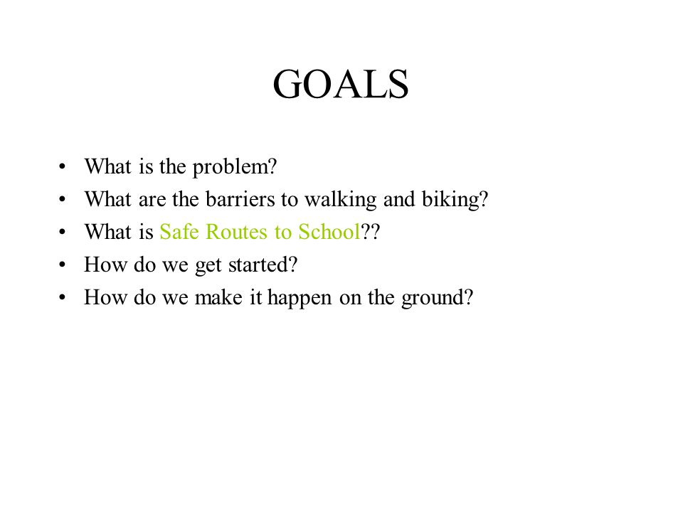 GOALS What is the problem. What are the barriers to walking and biking.