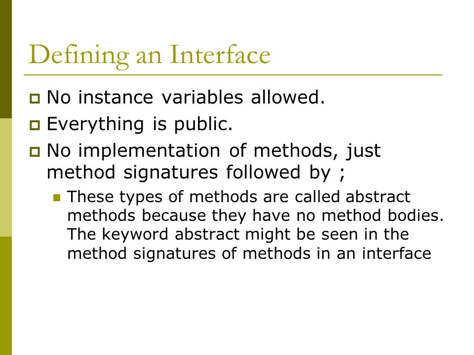 Defining an Interface  No instance variables allowed.