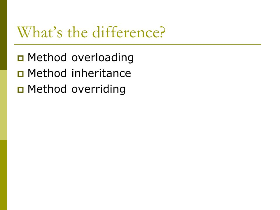 What's the difference  Method overloading  Method inheritance  Method overriding