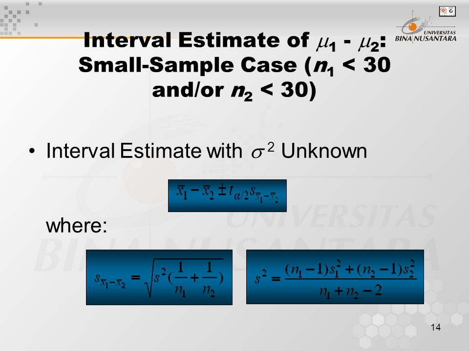 14 Interval Estimate of  1 -  2 : Small-Sample Case (n 1 < 30 and/or n 2 < 30) Interval Estimate with  2 Unknown where: