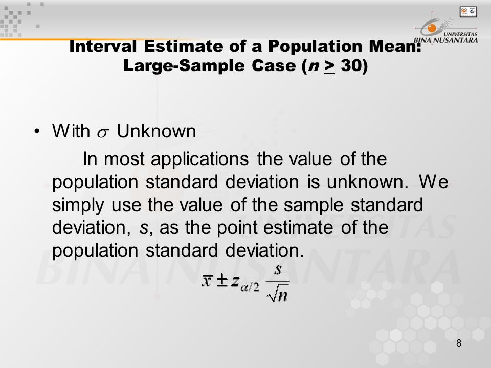8 Interval Estimate of a Population Mean: Large-Sample Case (n > 30) With  Unknown In most applications the value of the population standard deviation is unknown.
