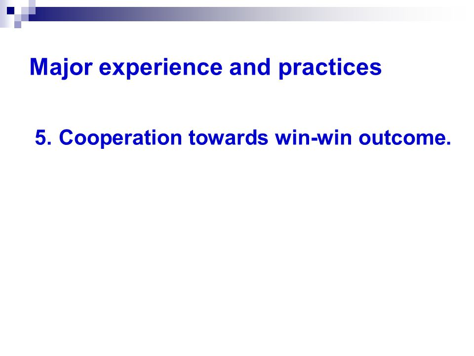 Major experience and practices 5. Cooperation towards win-win outcome.